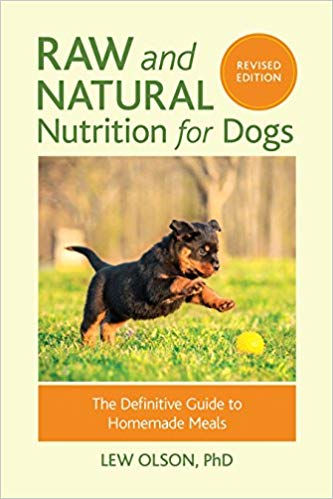 Raw and Natural Nutrition For Dogs by Lew Olson PhD