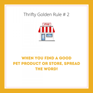 Thrifty Golden Rule #2 sign saying when you find a good pet product or store spread the word
